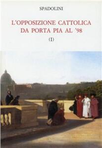 L' opposizione cattolica da Porta Pia al '48 - Giovanni Spadolini - copertina