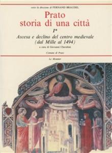 Libro Prato. Storia di una città. Vol. 1: Ascesa e declino del centro medievale dal Mille al 1494.