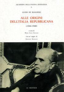 Libro Alle origini dell'Italia repubblicana (1944-1948). Lotta politica e contrasti ideali nel dopoguerra De Ruggiero