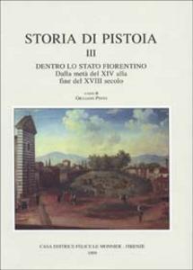 Libro Storia di Pistoia. Vol. 3: Dentro lo Stato fiorentino. Dalla metà del XIV alla fine del XVIII secolo.