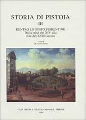 Storia di Pistoia. Vol. 3: Dentro lo Stato fiorentino. Dalla metà del XIV alla fine del XVIII secolo.