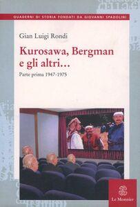 Libro Kurosawa, Bergman e gli altri.... Vol. 1: 1947-1975. Gian Luigi Rondi