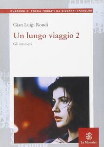 Un lungo viaggio. Vol. 2: Gli stranieri. - Gian Luigi Rondi - copertina