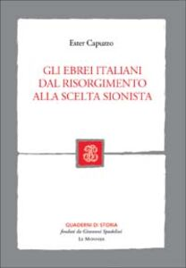 Foto Cover di Gli ebrei italiani dal Risorgimento alla scelta sionista, Libro di Ester Capuzzo, edito da Mondadori Education