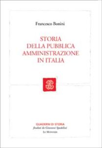 Foto Cover di Storia della pubblica amministrazione in Italia, Libro di Francesco Bonini, edito da Mondadori Education
