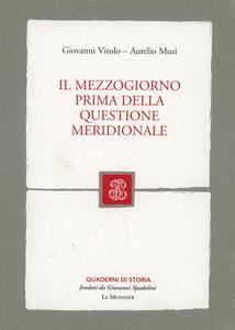 Il Mezzogiorno prima della questione meridionale - Giovanni Vitolo,Aurelio Musi - copertina