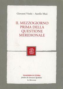 Libro Il Mezzogiorno prima della questione meridionale Giovanni Vitolo , Aurelio Musi