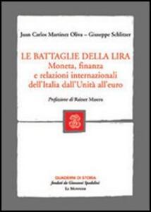 Le battaglie della lira. Moneta, finanza e relazioni internazionali dell'Italia dall'Unità all'euro - Juan C. Martinez Oliva,Giuseppe Schlitzer - copertina
