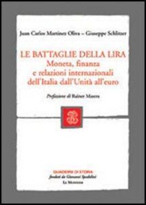 Libro Le battaglie della lira. Moneta, finanza e relazioni internazionali dell'Italia dall'Unità all'euro Juan C. Martinez Oliva , Giuseppe Schlitzer
