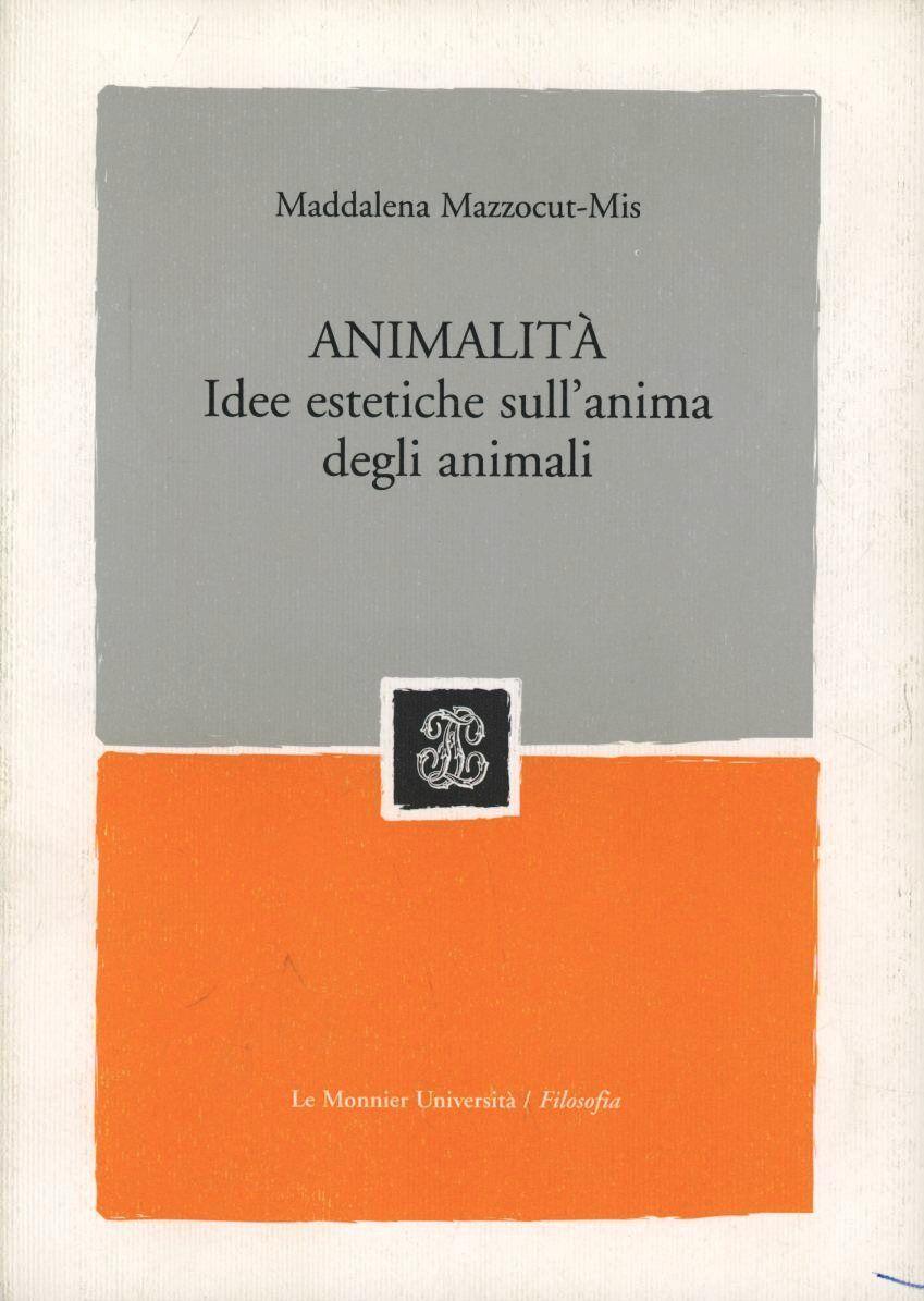 Animalità. Saggi di estetica a partire dal problema dell'anima degli animali