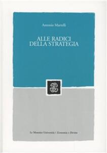 Alle radici della strategia - Antonio Martelli - copertina