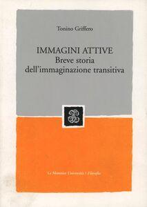 Foto Cover di Immagini attive. Breve storia dell'immaginazione transitiva, Libro di  edito da Mondadori Education