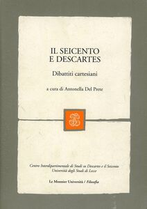 Il Seicento e Descartes. Dibattiti cartesiani