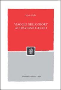 Libro Viaggio nello sport attraverso i secoli Maria Aiello