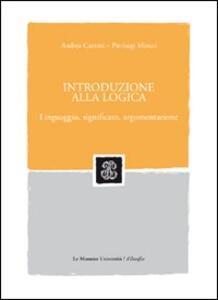 Introduzione alla logica. Linguaggio, significato, argomentazione - Andrea Cantini,P. Luigi Minari - copertina