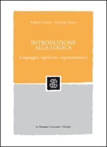 Libro Introduzione alla logica. Linguaggio, significato, argomentazione Andrea Cantini , P. Luigi Minari