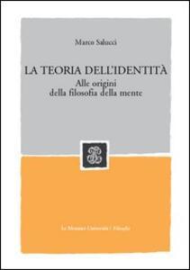 La teoria dell'identità. Alle origini della filosofia della mente - Marco Salucci - copertina