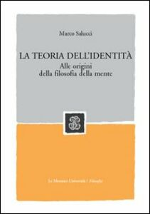 Libro La teoria dell'identità. Alle origini della filosofia della mente Marco Salucci