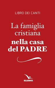 Foto Cover di La famiglia cristiana nella casa del Padre. Repertorio di canti per la liturgia. Libretto per i fedeli, Libro di  edito da Elledici