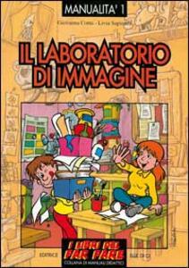 Il laboratorio di immagine. Esperienze di educazione con le immagini - Giovanna Corni,Livia Sapienza - copertina