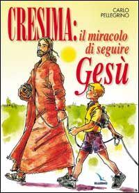 Cresima: il miracolo di seguire Gesù. Tappa per un cammino al seguito di Gesù per i ragazzi che vogliono fare la cresima per essere cristiani