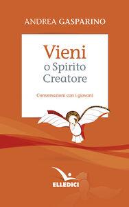 Foto Cover di Vieni, o Spirito creatore. Conversazioni con i giovani, Libro di Andrea Gasparino, edito da Elledici