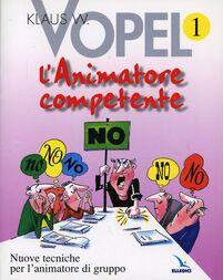 L' animatore competente. Nuove tecniche per l'animatore di gruppo. Vol. 1