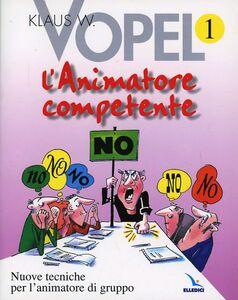 Foto Cover di L' animatore competente. Nuove tecniche per l'animatore di gruppo. Vol. 1, Libro di Klaus W. Vopel, edito da Elledici