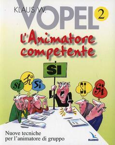 L' animatore competente. Nuove tecniche per l'animatore di gruppo. Vol. 2 - Klaus W. Vopel - copertina