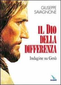 Il dio della differenza. Indagine su Gesù - Giuseppe Savagnone - copertina