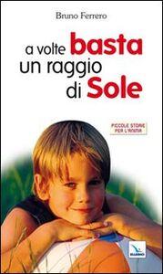Foto Cover di A volte basta un raggio di sole, Libro di Bruno Ferrero, edito da Elledici