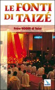 Foto Cover di Le fonti di Taizé, Libro di Roger Schutz, edito da Elledici