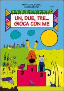 Libro Un, due, tre... Gioca con me Renata Bronzino , Elio Giacone