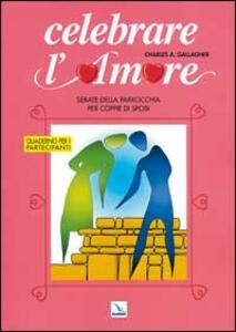 Celebrare l'amore. Serate della parrocchia per coppie di sposi. Quaderno per i partecipanti - Charles A. Gallagher - copertina
