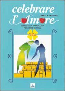 Celebrare l'amore. Serate della parrocchia per coppie di sposi. Guida