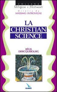 Foto Cover di La Christian science, Libro di Régis Dericquebourg, edito da Elledici