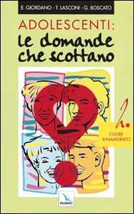Adolescenti: le domande che scottano. Vol. 2: Cuore innamorato. - Graziella Boscato,E. Giordano,Tonino Lasconi - copertina