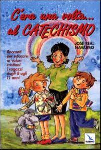 C'era una volta... Al catechismo. Racconti per educare ai valori cristiani i ragazzi dagli 8 agli 11 anni