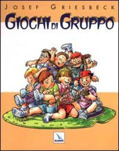 Foto Cover di Giochi di gruppo, Libro di Josef Griesbeck, edito da Elledici