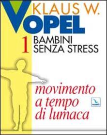 Capturtokyoedition.it Bambini senza stress. Vol. 1: Movimento a tempo di lumaca. Image