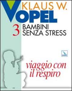 Foto Cover di Bambini senza stress. Vol. 3: Viaggio con il respiro., Libro di Klaus W. Vopel, edito da Elledici