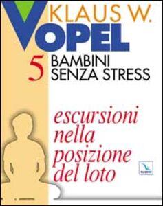 Libro Bambini senza stress. Vol. 5: Escursioni nella posizione del loto. Klaus W. Vopel