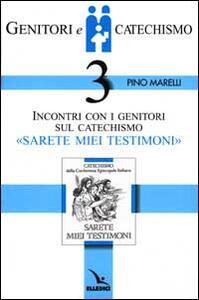 Genitori e catechismo. Vol. 3: Incontri con i genitori sul catechismo «Sarete miei testimoni». - Pino Marelli - copertina