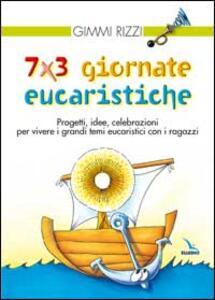 7 x 3 giornate eucaristiche. Progetti, idee, celebrazioni per vivere i grandi temi eucaristici con i ragazzi