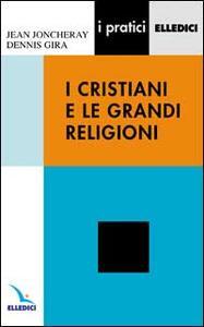 I cristiani e le grandi religioni - Jean Joncheray,Dennis Gira - copertina