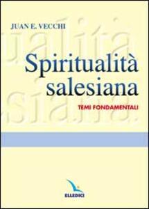 Spiritualità salesiana. Temi fondamentali - Juan E. Vecchi - copertina