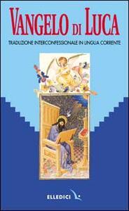 Parola del Signore. Il Nuovo Testamento. Vangelo di Luca. Traduzione interconfessionale dal testo greco in lingua corrente