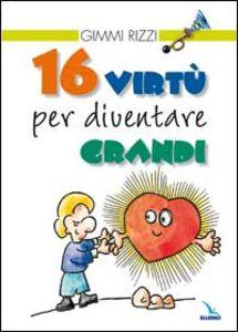 Foto Cover di 16 virtù per diventare grandi, Libro di Gimmi Rizzi, edito da Elledici