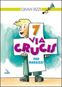 Foto Cover di 7 via crucis per ragazzi, Libro di Gimmi Rizzi, edito da Elledici