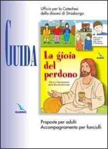 La gioia del perdono. Guida. Proposte per adulti. Accompagnamento per fanciulli - copertina